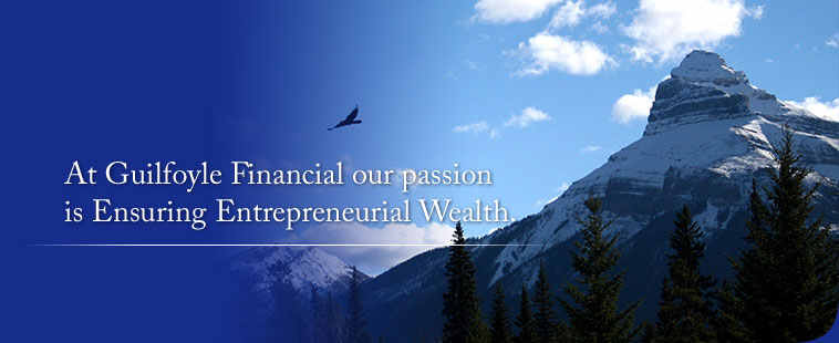 At Guilfoyle Financial our passion is Ensuring Entrepreneurial Wealth.